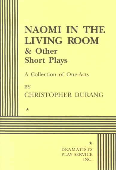 Naomi in the Living Room and Other Short Plays By Durang, Christopher